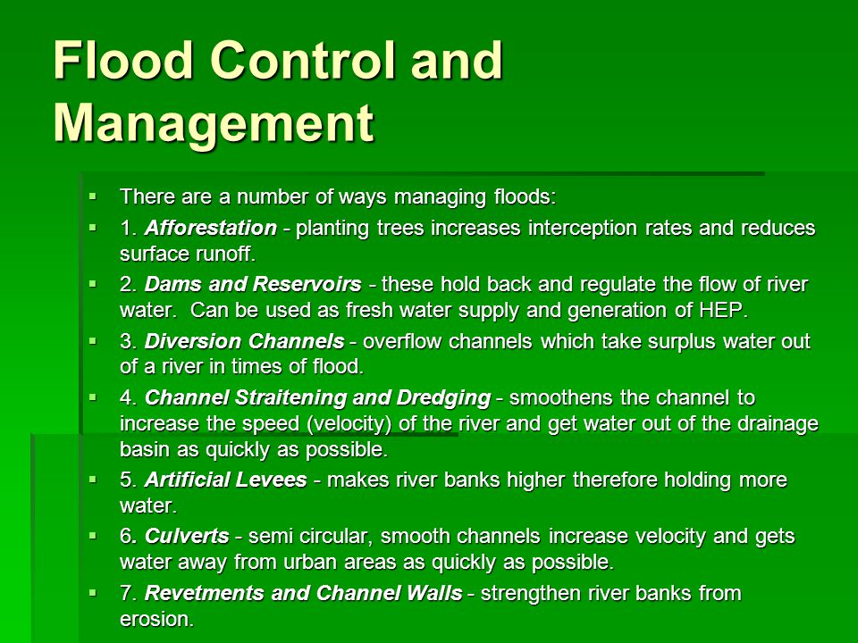 Flood Control and Management There are a number of ways managing floods: There are a number of ways managing floods: 1. Afforestation - planting trees