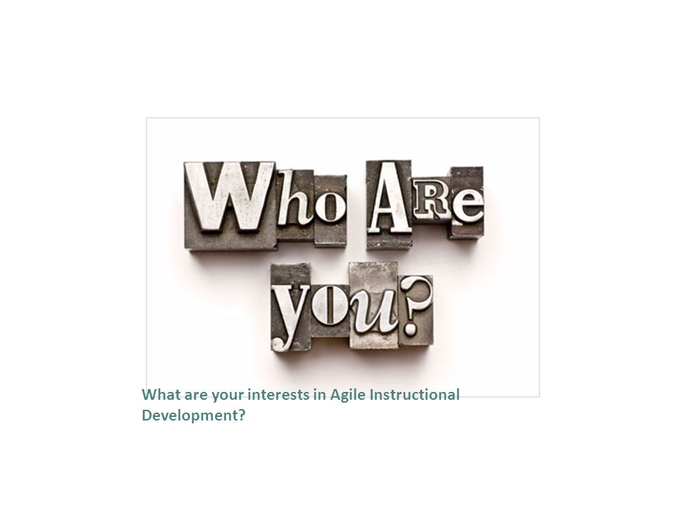 What are your interests in Agile Instructional Development