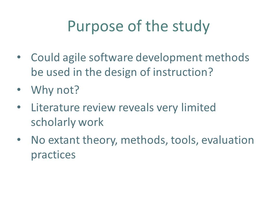 Purpose of the study Could agile software development methods be used in the design of instruction.