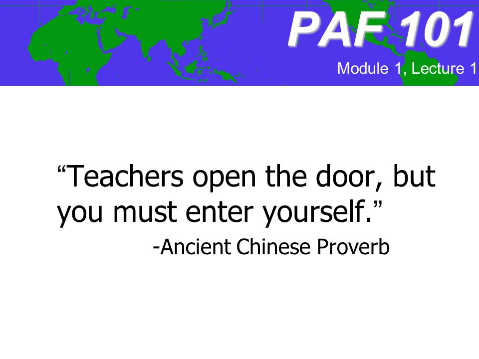 PAF 101 Teachers open the door, but you must enter yourself.