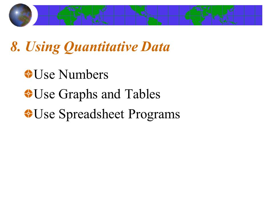 8. Using Quantitative Data Use Numbers Use Graphs and Tables Use Spreadsheet Programs