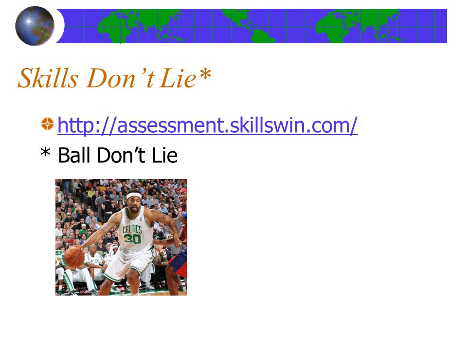 Skills Dont Lie* http://assessment.skillswin.com/ * Ball Dont Lie