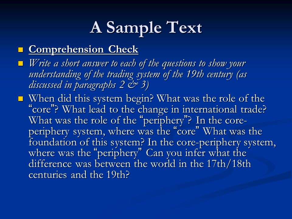 A Sample Text Comprehension Check Comprehension Check Write a short answer to each of the questions to show your understanding of the trading system of the 19th century (as discussed in paragraphs 2 & 3) Write a short answer to each of the questions to show your understanding of the trading system of the 19th century (as discussed in paragraphs 2 & 3) When did this system begin.