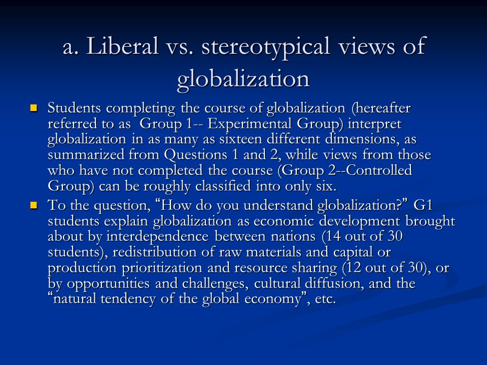 a. Liberal vs. stereotypical views of globalization Students completing the course of globalization (hereafter referred to as Group 1-- Experimental G