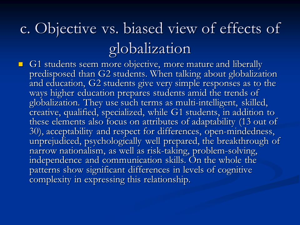 c. Objective vs. biased view of effects of globalization G1 students seem more objective, more mature and liberally predisposed than G2 students. When