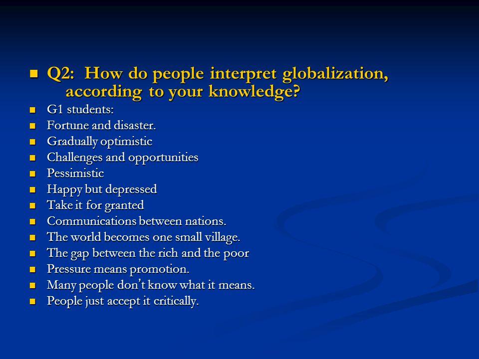 Q2: How do people interpret globalization, according to your knowledge? Q2: How do people interpret globalization, according to your knowledge? G1 stu