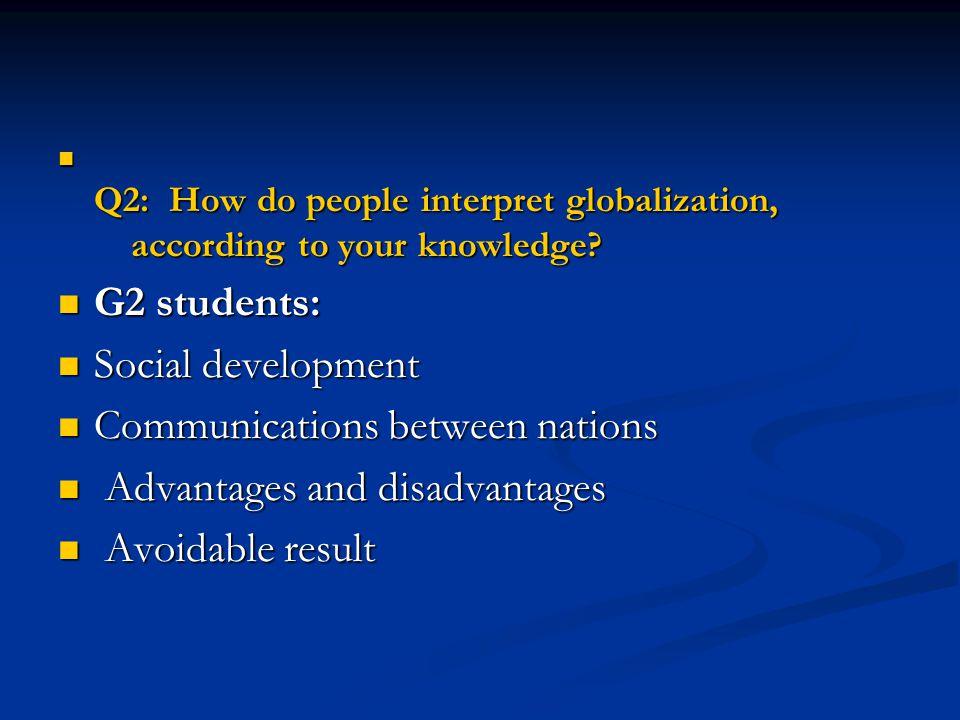 Q2: How do people interpret globalization, according to your knowledge? Q2: How do people interpret globalization, according to your knowledge? G2 stu