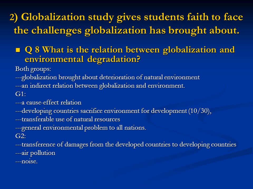 2 ) Globalization study gives students faith to face the challenges globalization has brought about.