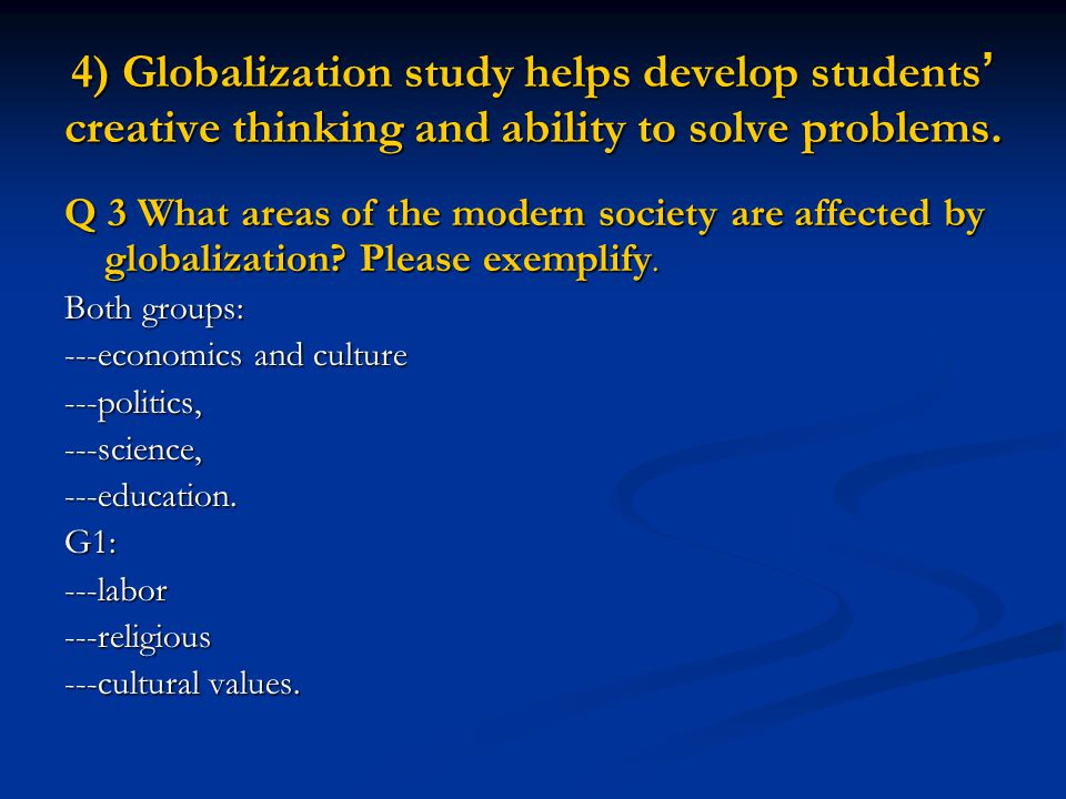 4) Globalization study helps develop students creative thinking and ability to solve problems.