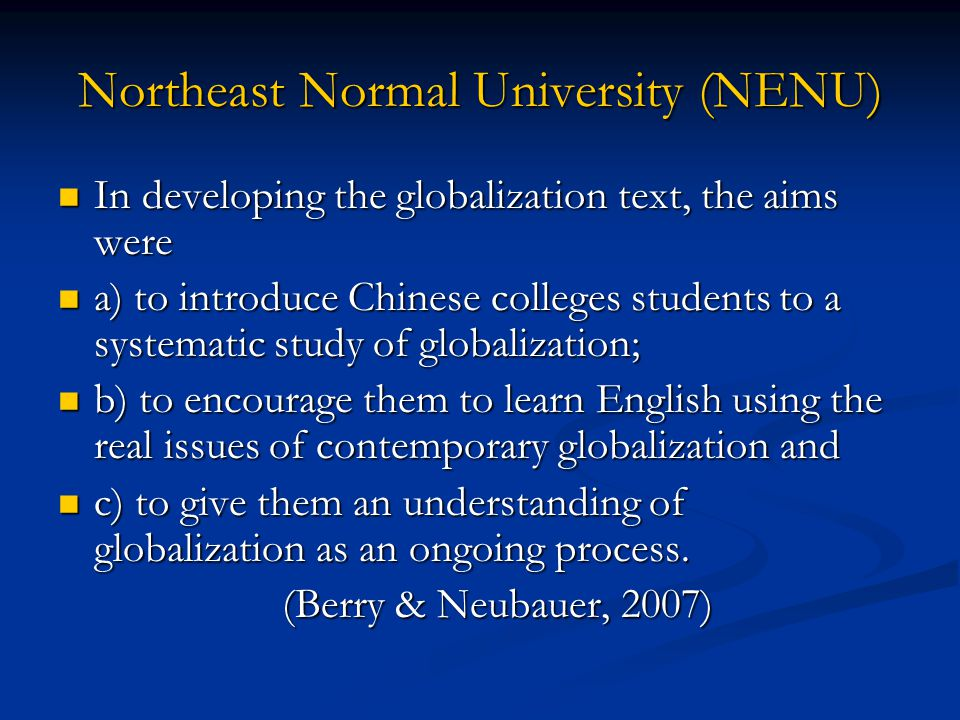 Northeast Normal University (NENU) In developing the globalization text, the aims were In developing the globalization text, the aims were a) to intro