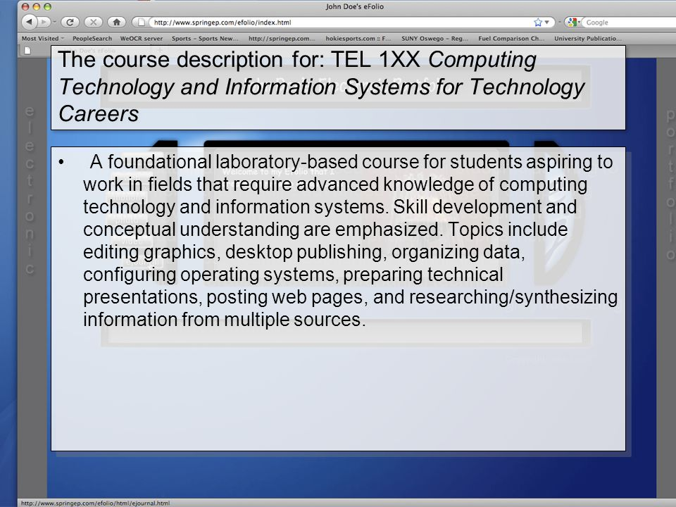 The course description for: TEL 1XX Computing Technology and Information Systems for Technology Careers A foundational laboratory-based course for students aspiring to work in fields that require advanced knowledge of computing technology and information systems.