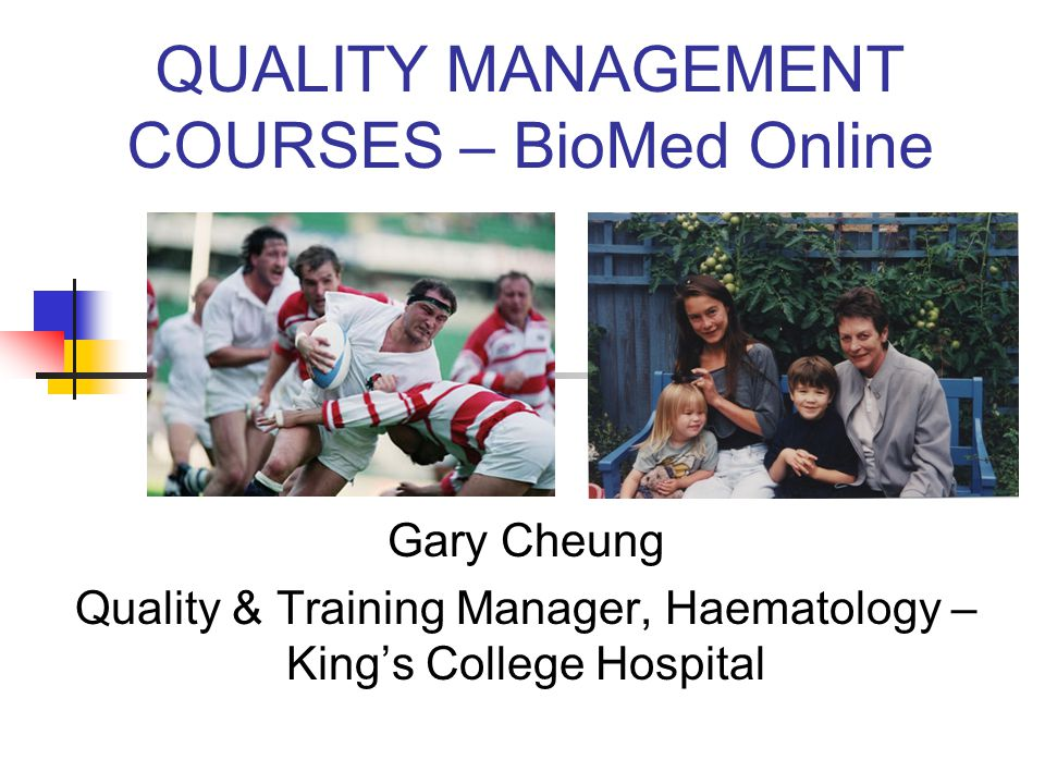 QUALITY MANAGEMENT COURSES – BioMed Online Gary Cheung Quality & Training Manager, Haematology – Kings College Hospital
