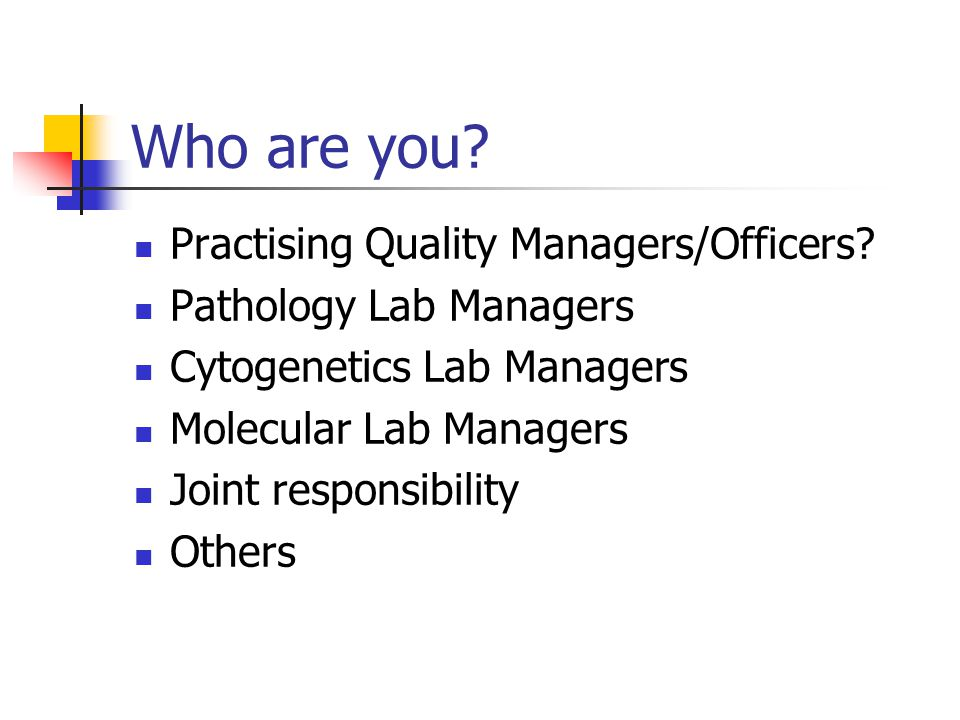 Who are you. Practising Quality Managers/Officers.