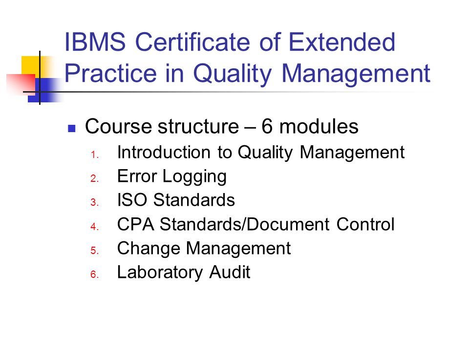 IBMS Certificate of Extended Practice in Quality Management Course structure – 6 modules 1.
