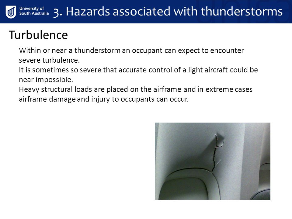 Turbulence Within or near a thunderstorm an occupant can expect to encounter severe turbulence.