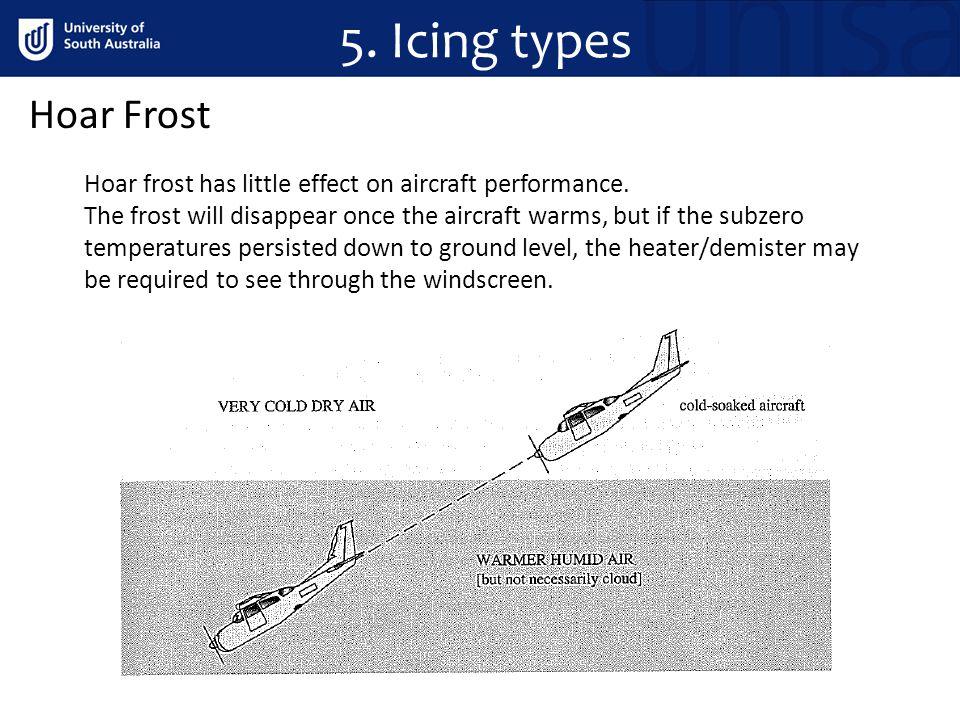 Hoar Frost Hoar frost has little effect on aircraft performance.