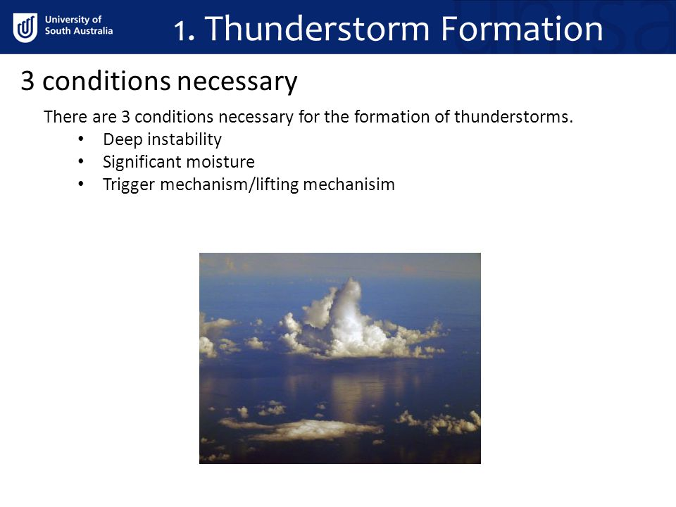 3 conditions necessary There are 3 conditions necessary for the formation of thunderstorms.