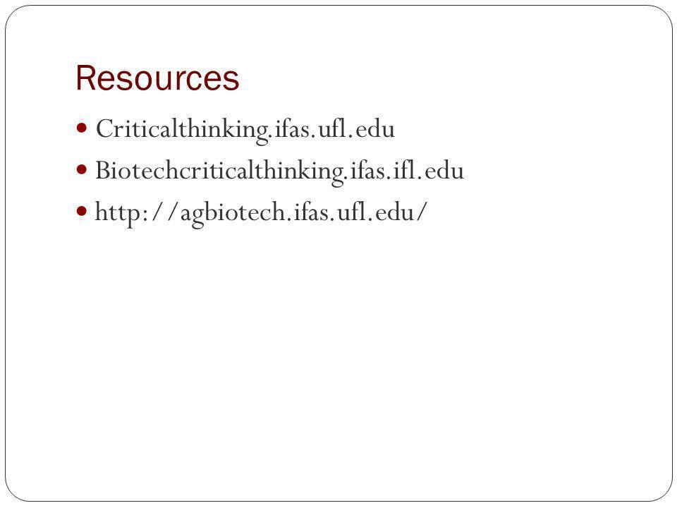 Resources Criticalthinking.ifas.ufl.edu Biotechcriticalthinking.ifas.ifl.edu http://agbiotech.ifas.ufl.edu/