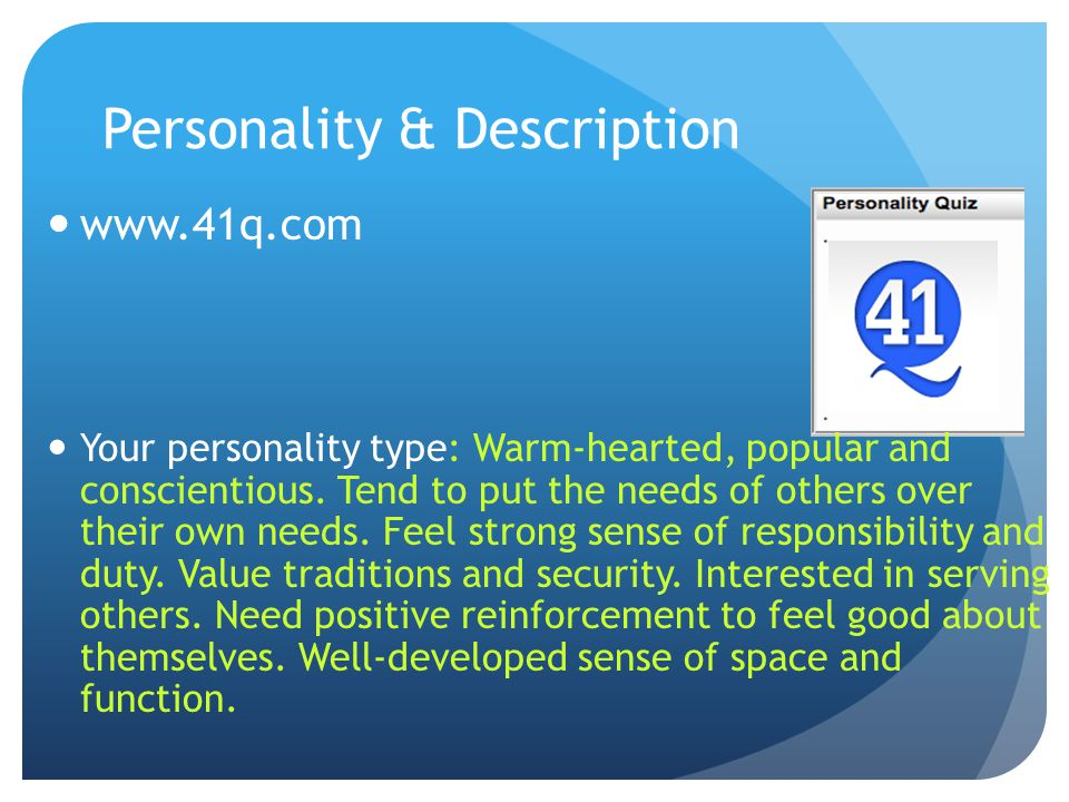 Personality & Description www.41q.com Your personality type: Warm-hearted, popular and conscientious. Tend to put the needs of others over their own n