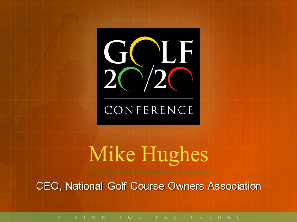 Mike Hughes CEO, National Golf Course Owners Association