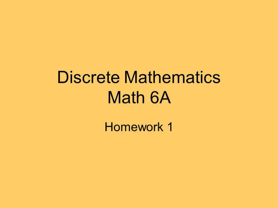 Discrete Mathematics Math 6A Homework 1
