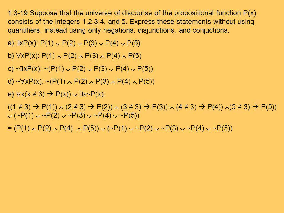 1.3-19 Suppose that the universe of discourse of the propositional function P(x) consists of the integers 1,2,3,4, and 5.
