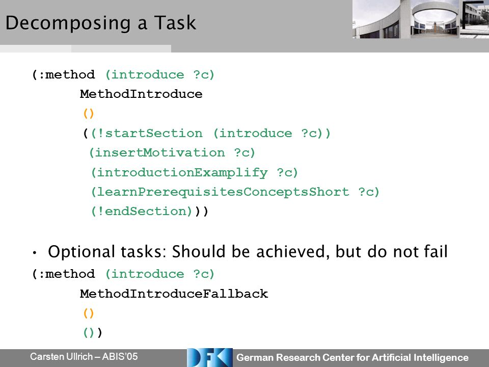 German Research Center for Artificial Intelligence Carsten Ullrich – ABIS05 Decomposing a Task (:method (introduce ?c) MethodIntroduce () ((!startSect