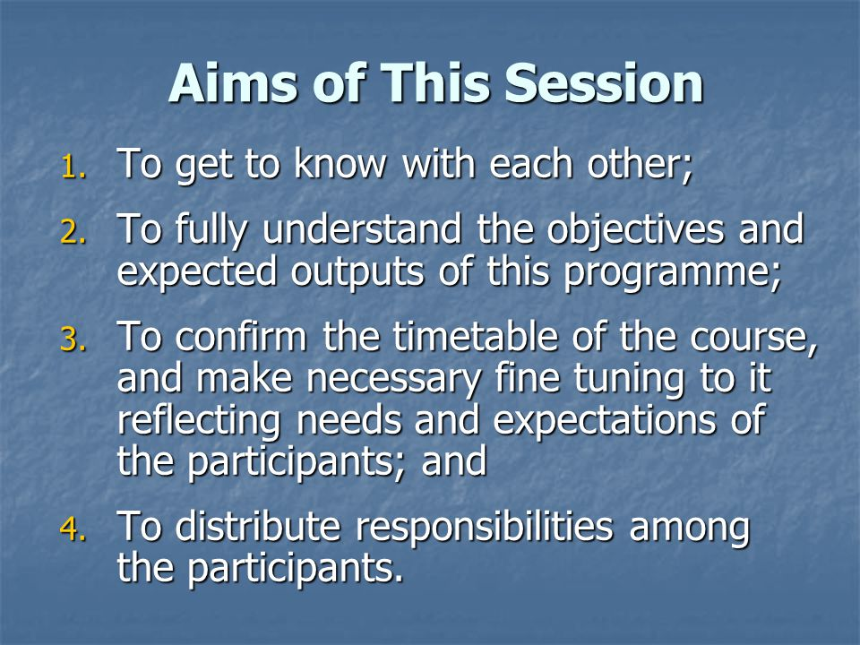 Aims of This Session 1.To get to know with each other; 2.