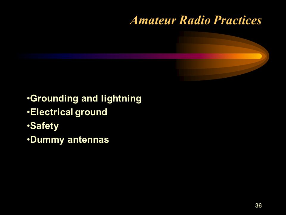 36 Amateur Radio Practices Grounding and lightning Electrical ground Safety Dummy antennas