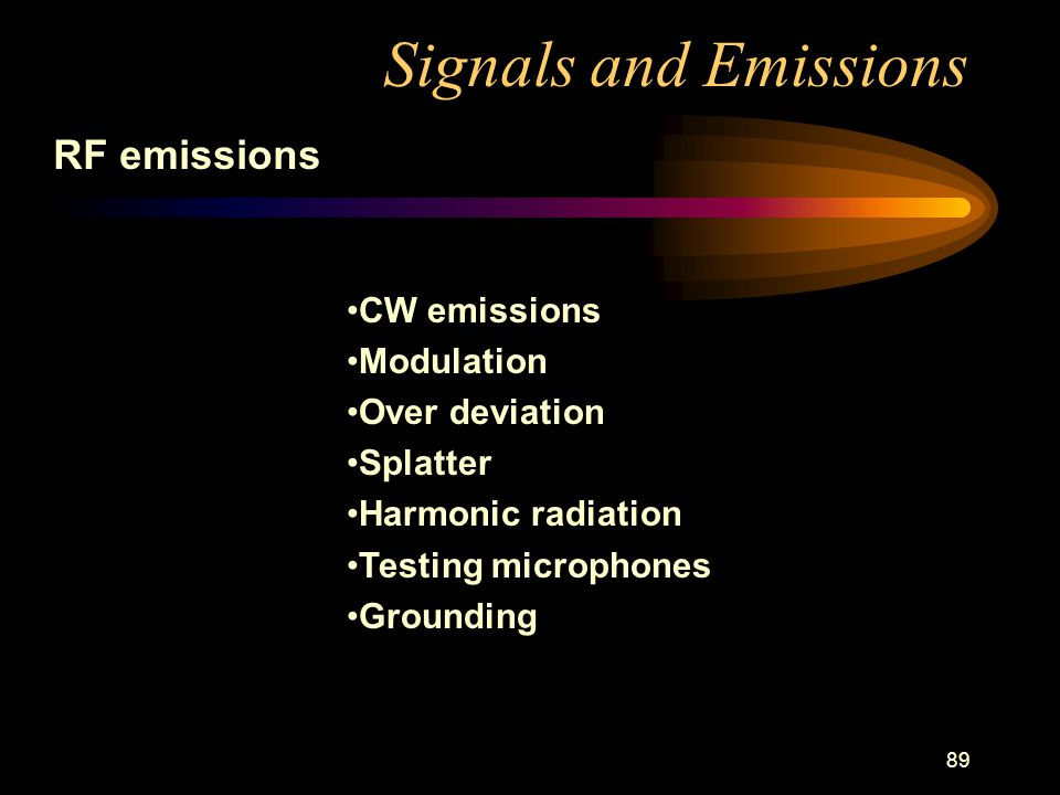 89 Signals and Emissions RF emissions CW emissions Modulation Over deviation Splatter Harmonic radiation Testing microphones Grounding