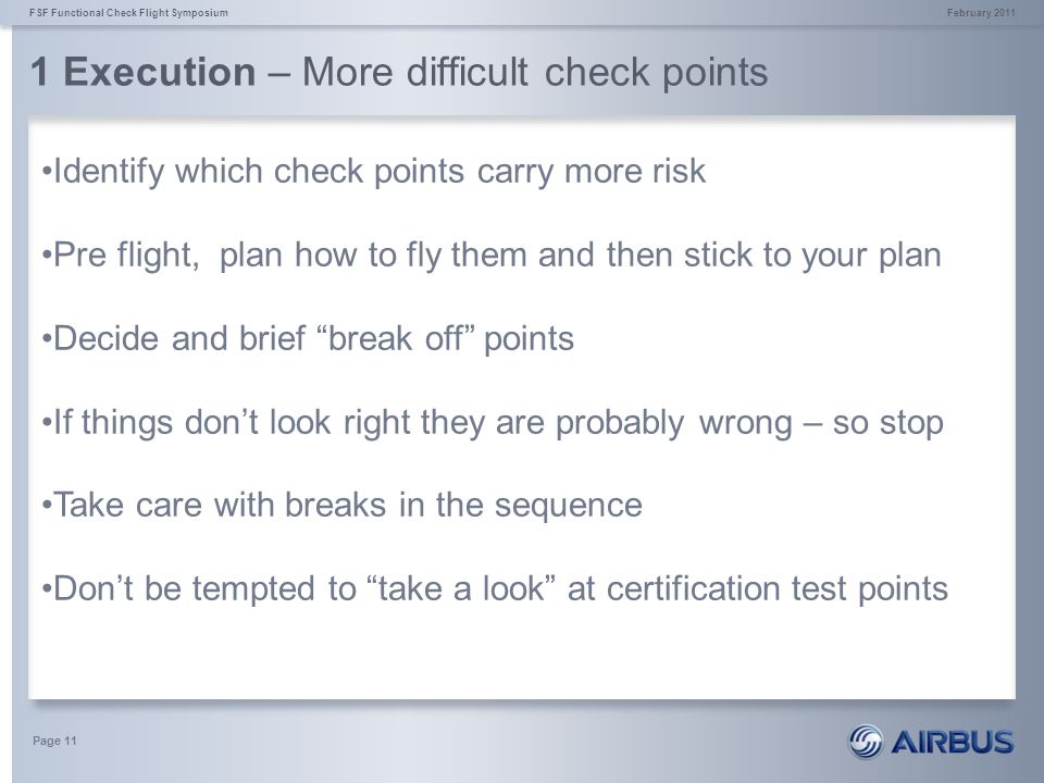 1 Execution – More difficult check points February 2011FSF Functional Check Flight Symposium Page 11 Identify which check points carry more risk Pre f