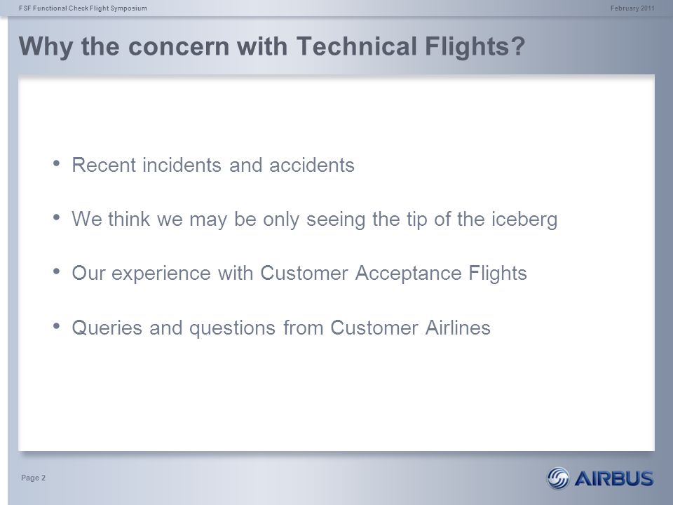 Why the concern with Technical Flights? February 2011FSF Functional Check Flight Symposium Page 2 Recent incidents and accidents We think we may be on