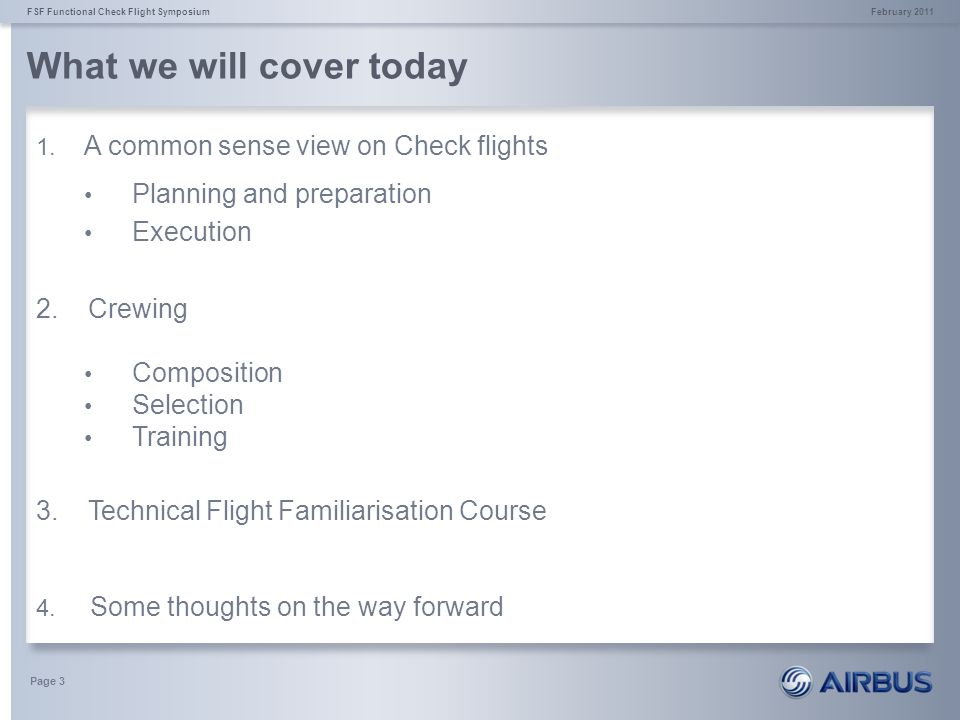 What we will cover today February 2011FSF Functional Check Flight Symposium Page 3 1. A common sense view on Check flights Planning and preparation Ex