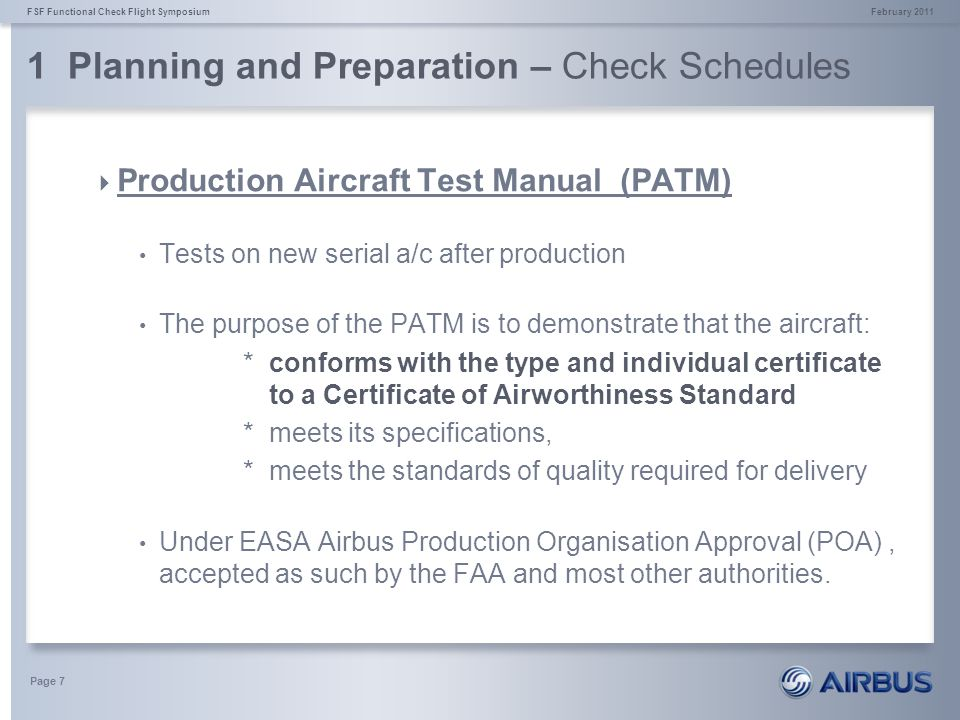 1 Planning and Preparation – Check Schedules February 2011FSF Functional Check Flight Symposium Page 8 Customer Acceptance Manual (CAM) The CAM is the compilation of check procedures agreed between Airbus and a Customer as part of the customer technical acceptance of a new aircraft.