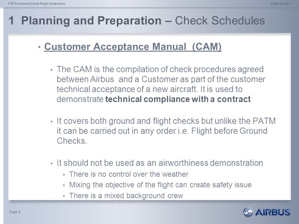 1 Planning and Preparation – Check Schedules February 2011FSF Functional Check Flight Symposium Page 8 Customer Acceptance Manual (CAM) The CAM is the