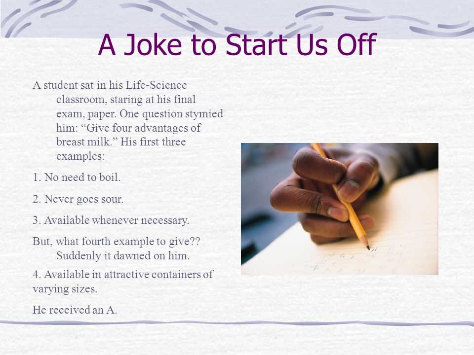 A Joke to Start Us Off 4. Available in attractive containers of varying sizes. He received an A. A student sat in his Life-Science classroom, staring