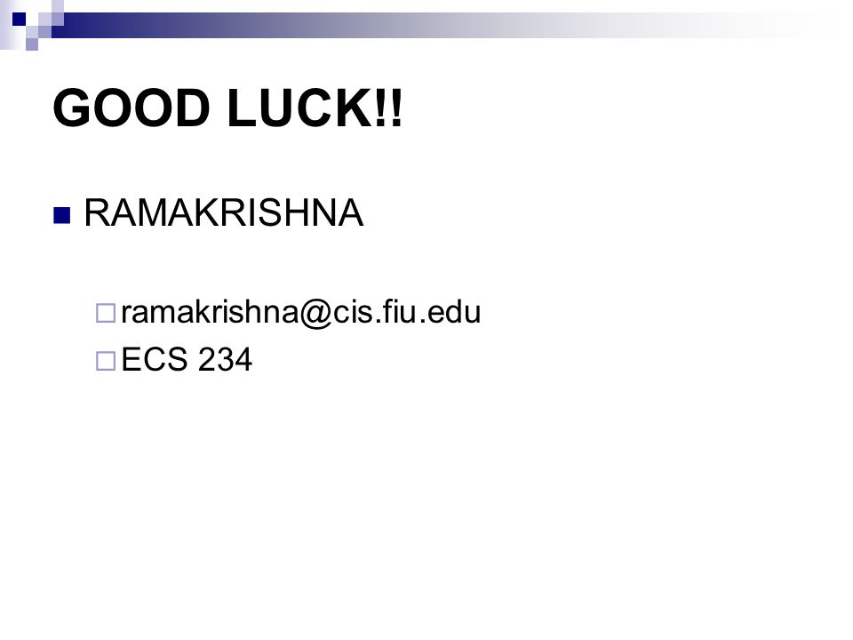 GOOD LUCK!! RAMAKRISHNA ramakrishna@cis.fiu.edu ECS 234