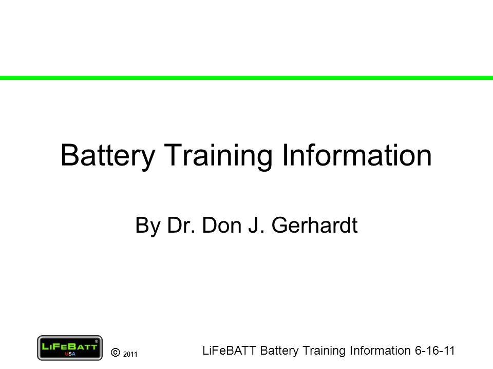 © 2011 Battery Training Information By Dr. Don J.