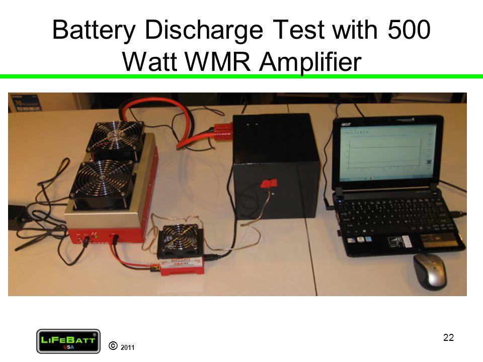 © 2011 22 Battery Discharge Test with 500 Watt WMR Amplifier