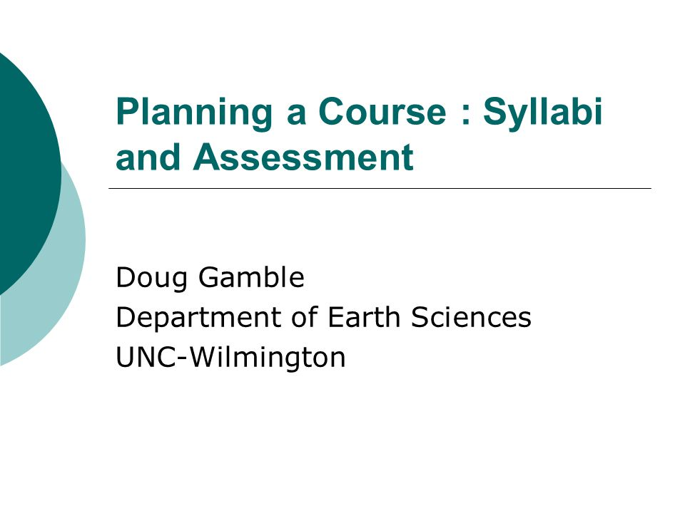 Planning a Course : Syllabi and Assessment Doug Gamble Department of Earth Sciences UNC-Wilmington