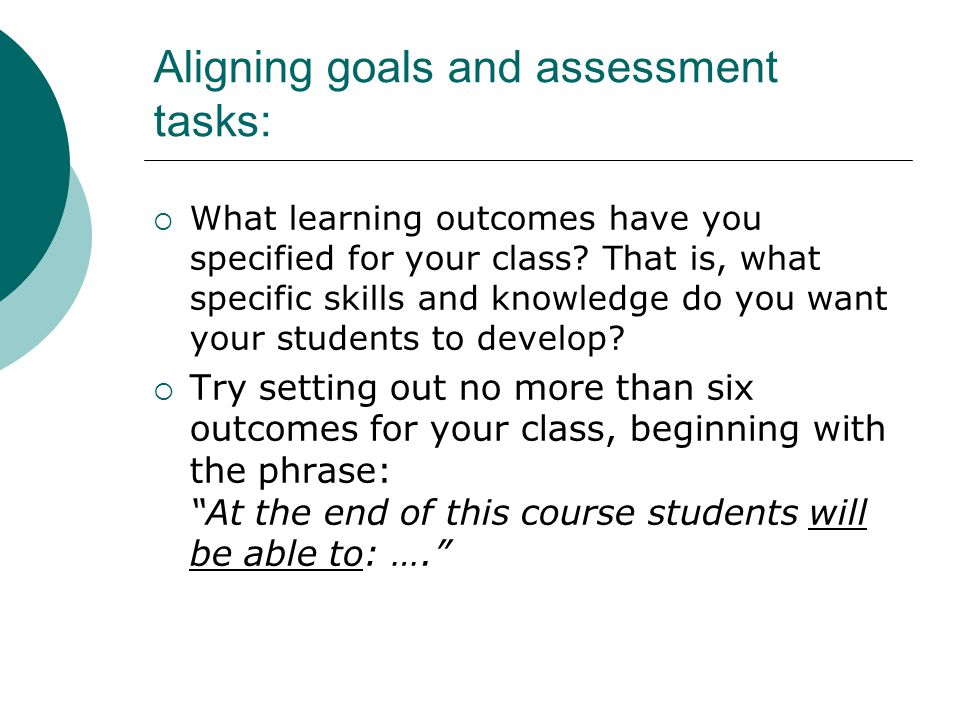 Aligning goals and assessment tasks: What learning outcomes have you specified for your class.