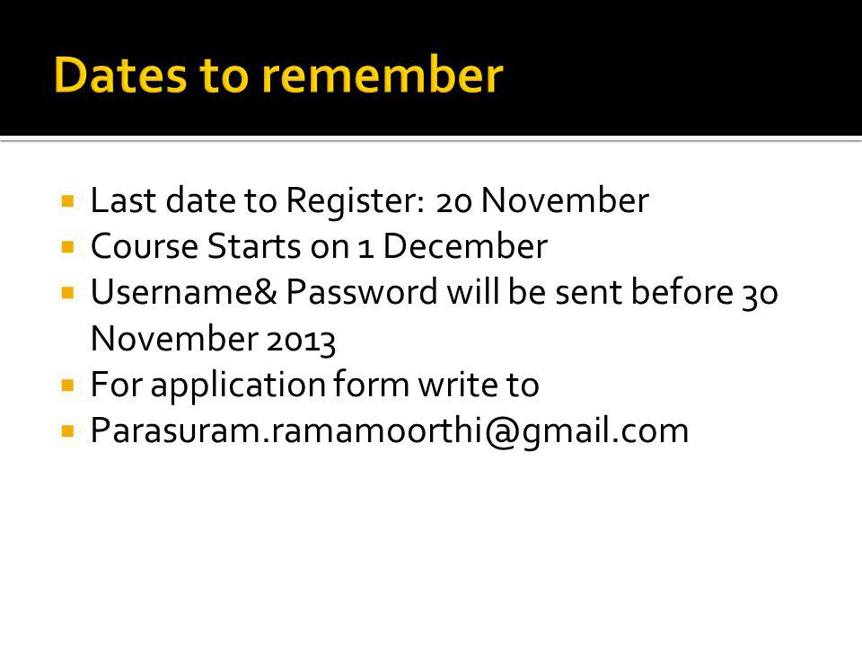 Last date to Register: 20 November Course Starts on 1 December Username& Password will be sent before 3o November 2013 For application form write to Parasuram.ramamoorthi@gmail.com