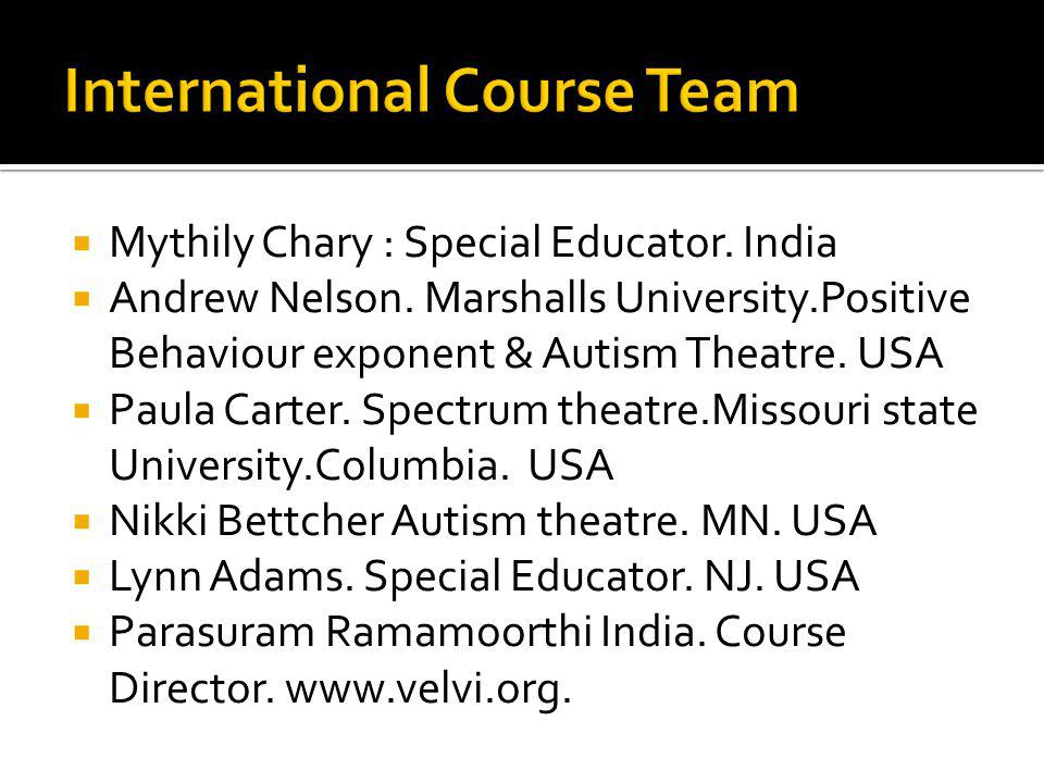 Mythily Chary : Special Educator. India Andrew Nelson. Marshalls University.Positive Behaviour exponent & Autism Theatre. USA Paula Carter. Spectrum t