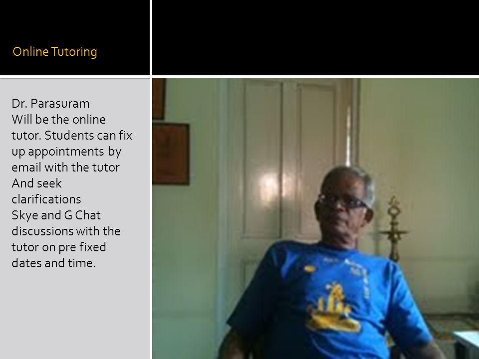 Online Tutoring Dr. Parasuram Will be the online tutor. Students can fix up appointments by email with the tutor And seek clarifications Skye and G Ch
