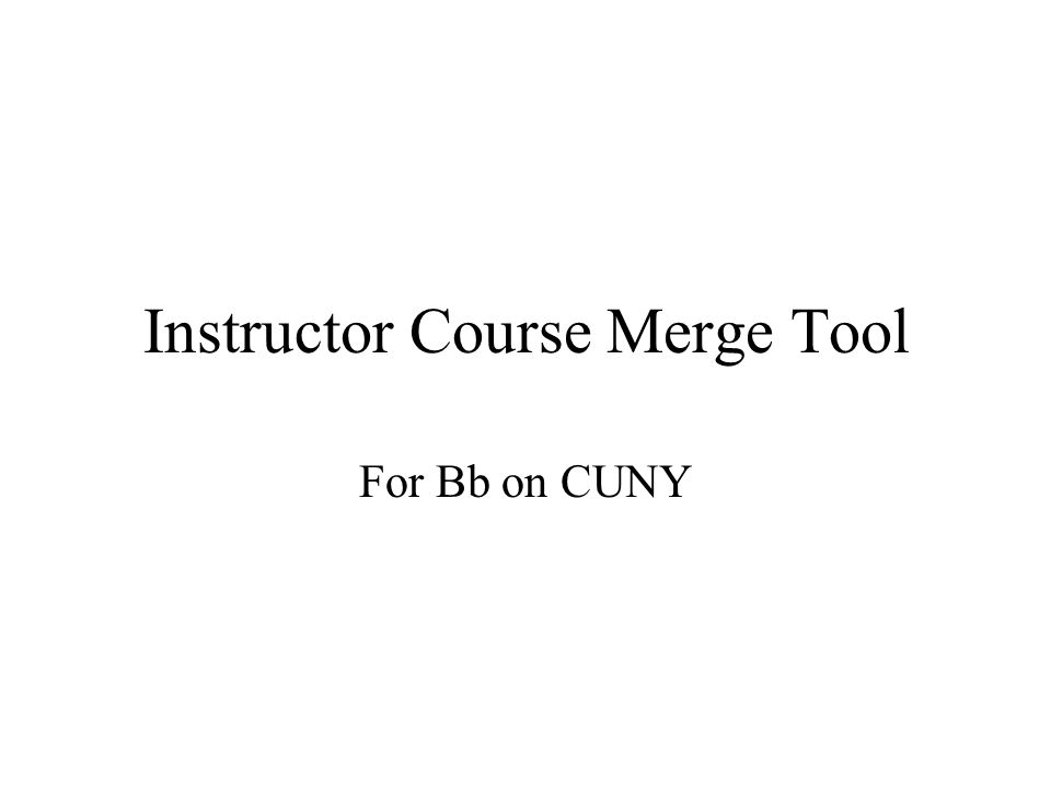 Instructor Course Merge Tool For Bb on CUNY