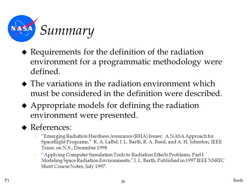 P1 38 Barth Summary u Requirements for the definition of the radiation environment for a programmatic methodology were defined.