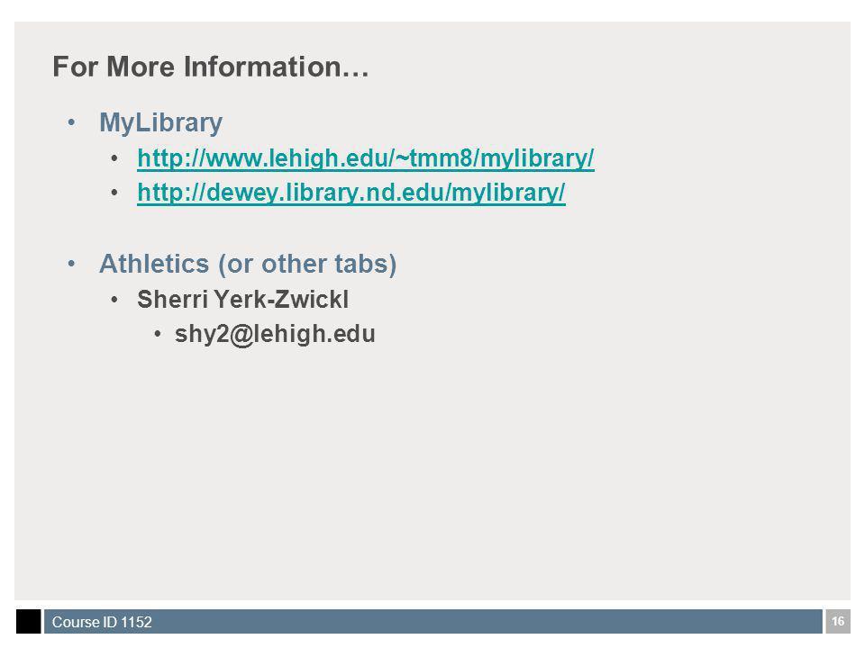 16 Course ID 1152 For More Information… MyLibrary http://www.lehigh.edu/~tmm8/mylibrary/ http://dewey.library.nd.edu/mylibrary/ Athletics (or other tabs) Sherri Yerk-Zwickl shy2@lehigh.edu