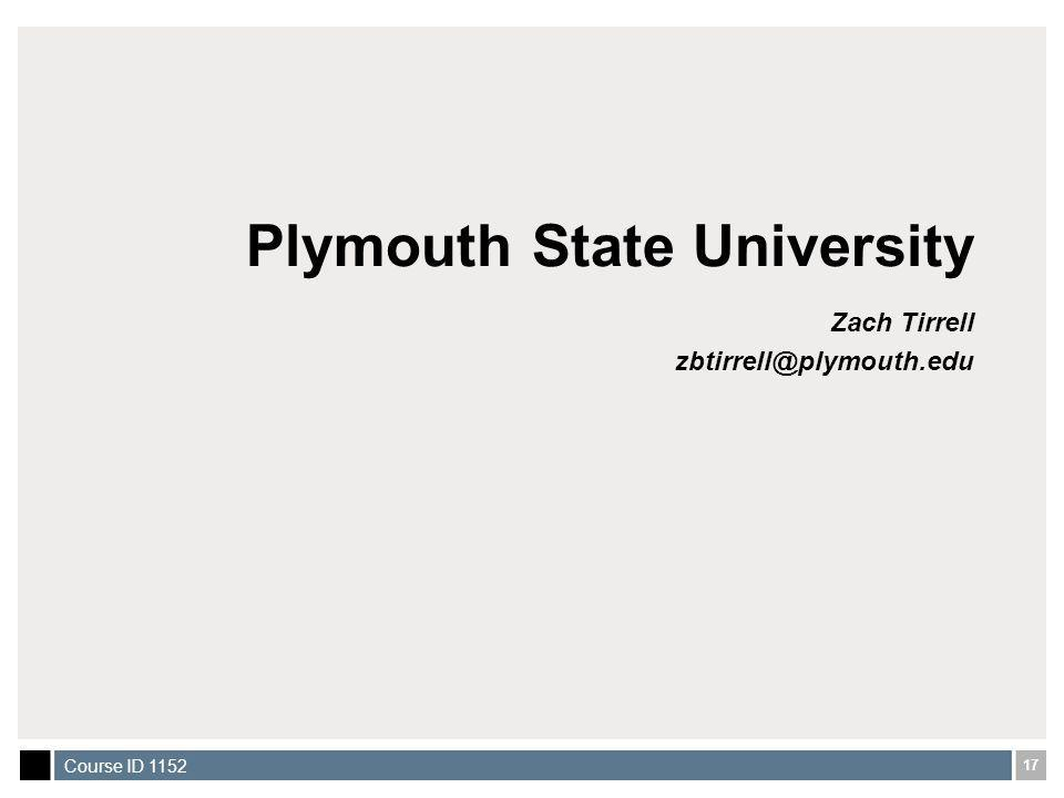 17 Course ID 1152 Plymouth State University Zach Tirrell zbtirrell@plymouth.edu
