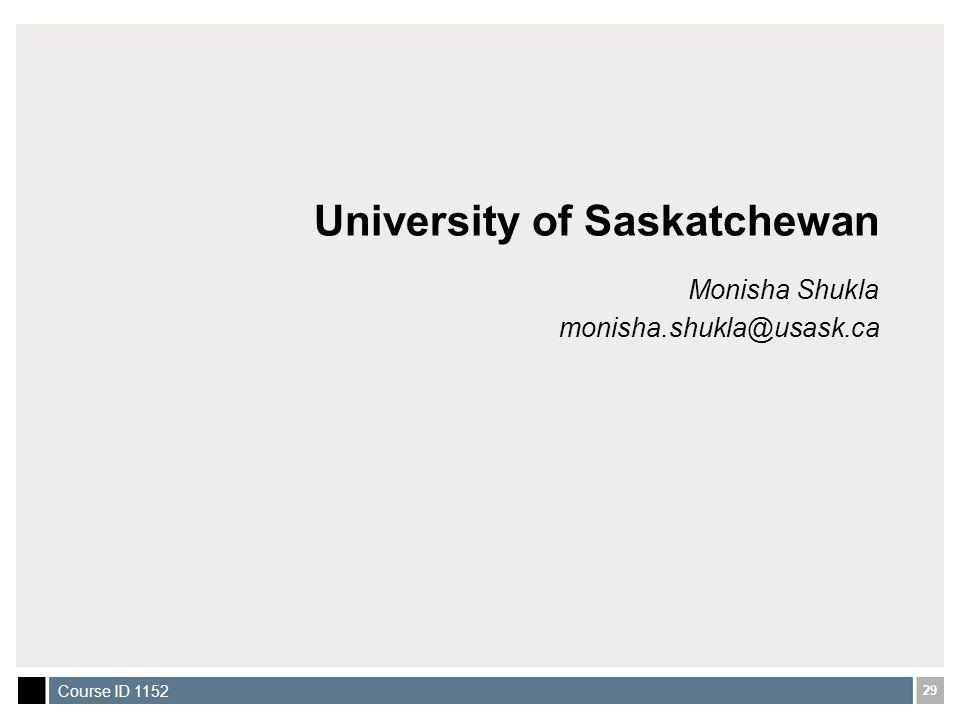 29 Course ID 1152 University of Saskatchewan Monisha Shukla monisha.shukla@usask.ca