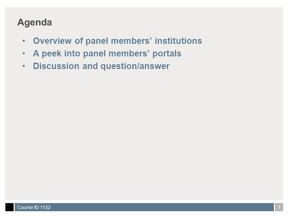 3 Course ID 1152 Agenda Overview of panel members institutions A peek into panel members portals Discussion and question/answer